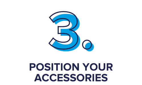 Step 3. Position Your Accessories